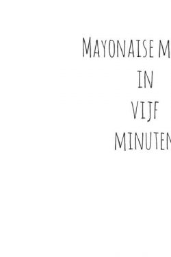 Hoe maak je een snelle mayonaise | simoneskitchen.nl